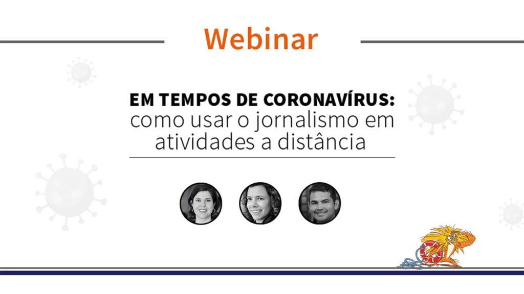 """Webinar """"Em tempos de coronavírus: como usar o jornalismo em atividades a distância"""""""