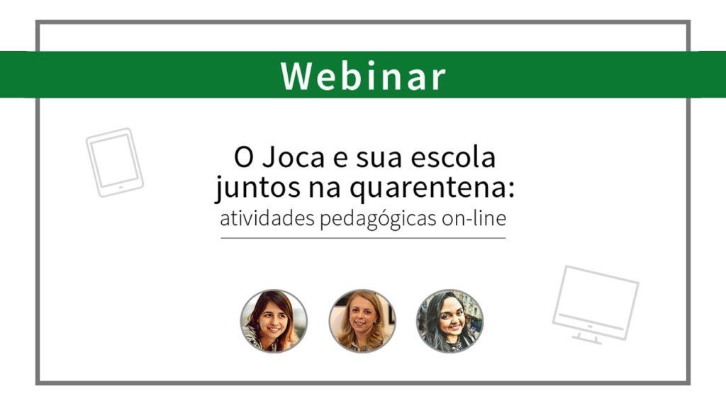 """Webinar """"O Joca e sua escola juntos na quarentena: atividades pedagógicas on-line"""""""
